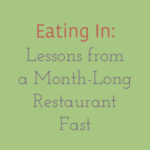 Eating In: Lessons from a Month-long Restaurant Fast
